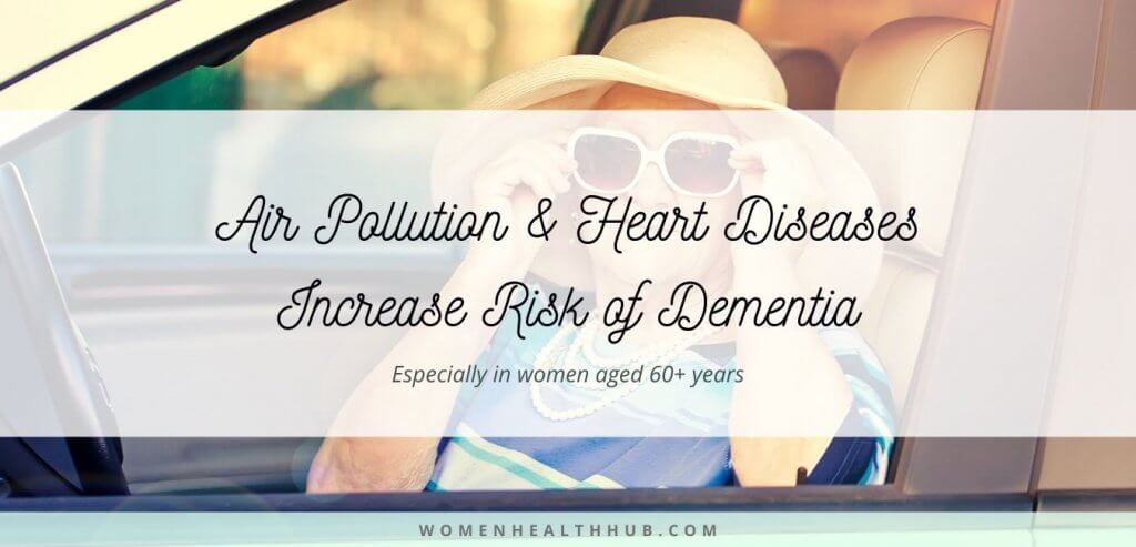 Air Pollution and Heart Diseases Increase Risk of Dementia in Elderly Women – New Research